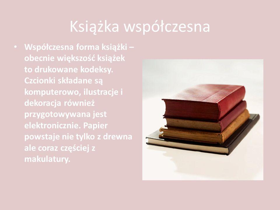 Książka współczesna Współczesna forma książki – obecnie większość książek to drukowane kodeksy. Czcionki składane są komputerowo, ilustracje i dekorac