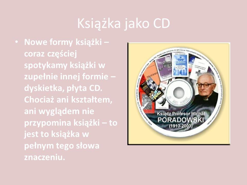 Książka jako CD Nowe formy książki – coraz częściej spotykamy książki w zupełnie innej formie – dyskietka, płyta CD. Chociaż ani kształtem, ani wygląd