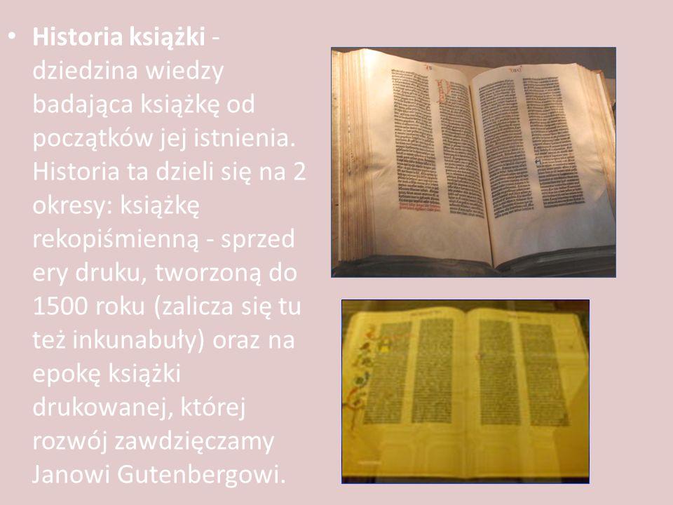 Historia książki - dziedzina wiedzy badająca książkę od początków jej istnienia. Historia ta dzieli się na 2 okresy: książkę rekopiśmienną - sprzed er