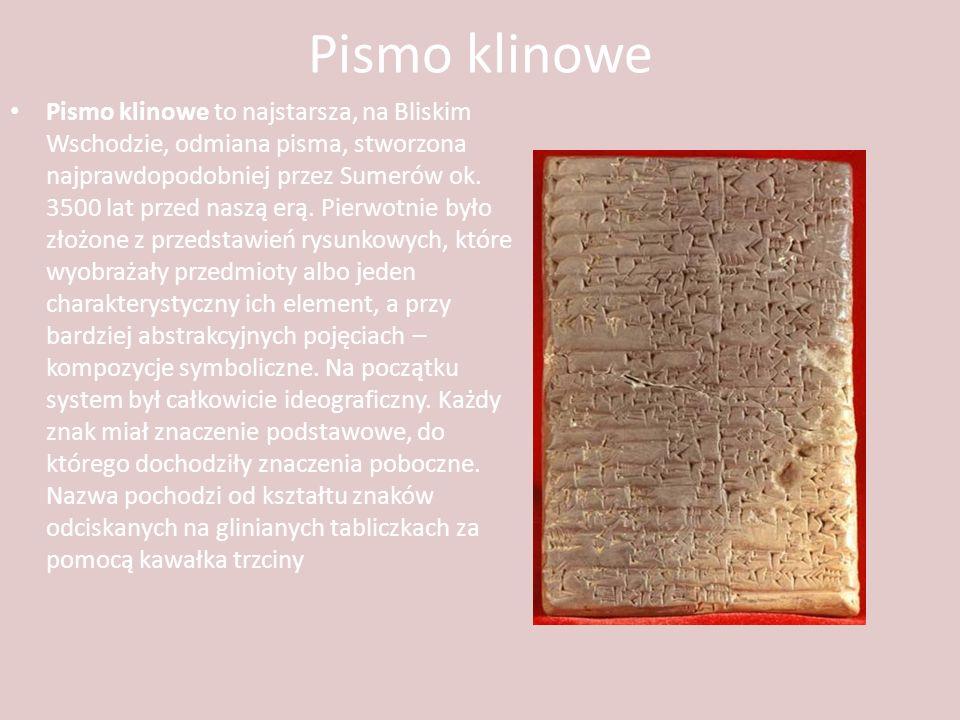 Pismo klinowe Pismo klinowe to najstarsza, na Bliskim Wschodzie, odmiana pisma, stworzona najprawdopodobniej przez Sumerów ok. 3500 lat przed naszą er