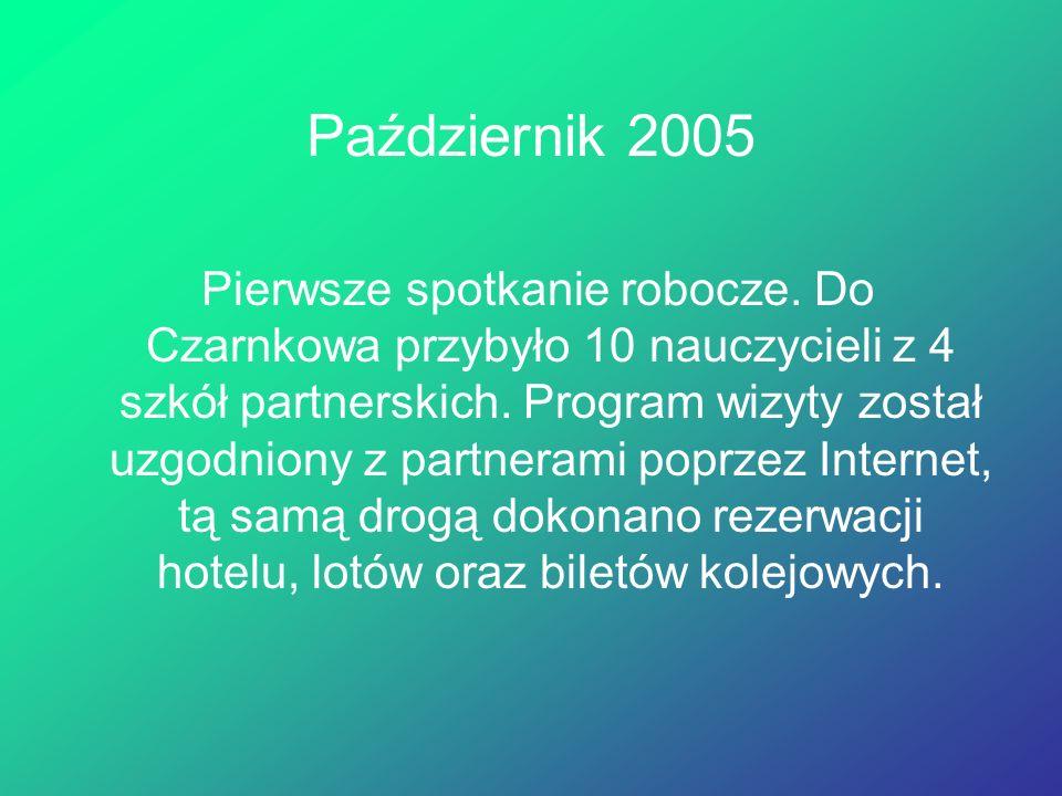 Październik 2005 Pierwsze spotkanie robocze. Do Czarnkowa przybyło 10 nauczycieli z 4 szkół partnerskich. Program wizyty został uzgodniony z partneram