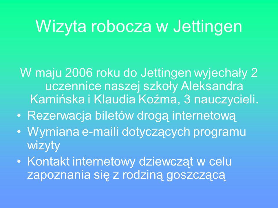 Wizyta robocza w Jettingen W maju 2006 roku do Jettingen wyjechały 2 uczennice naszej szkoły Aleksandra Kamińska i Klaudia Koźma, 3 nauczycieli. Rezer