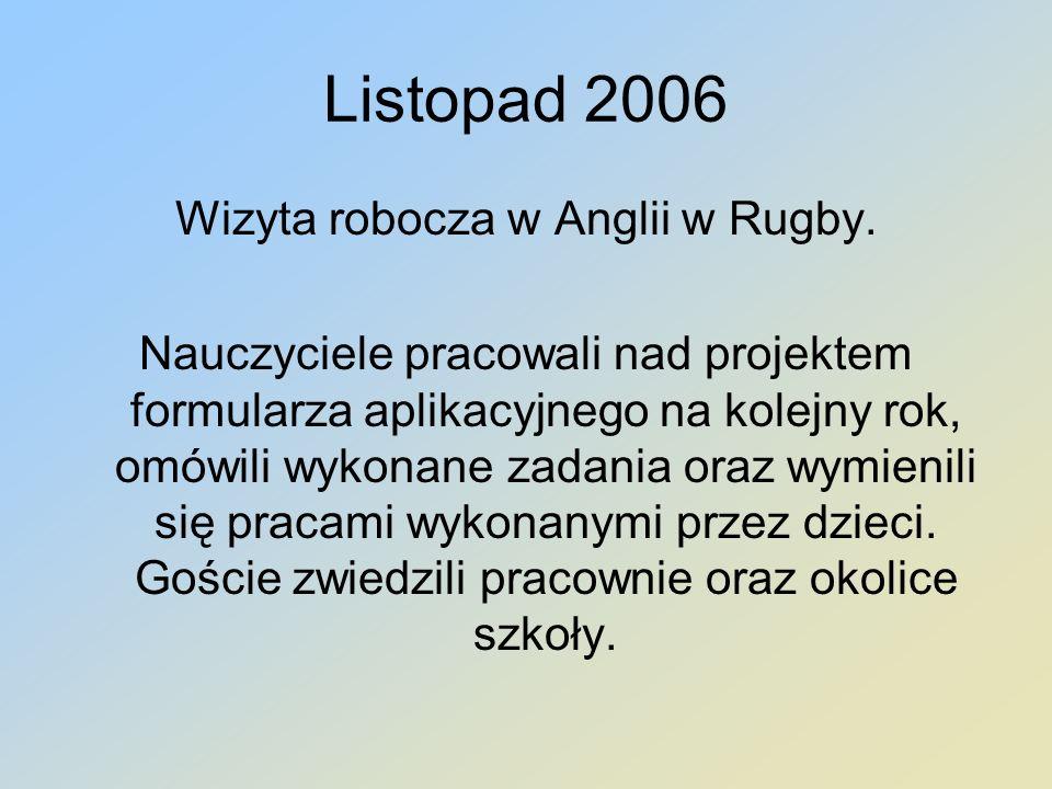 Listopad 2006 Wizyta robocza w Anglii w Rugby. Nauczyciele pracowali nad projektem formularza aplikacyjnego na kolejny rok, omówili wykonane zadania o