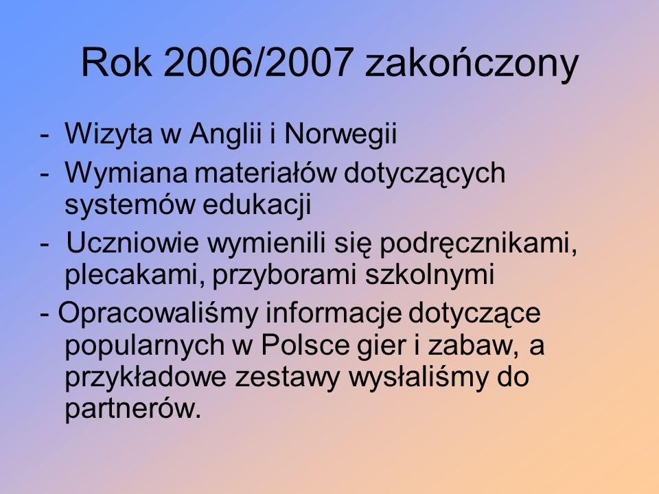 Rok 2006/2007 zakończony -Wizyta w Anglii i Norwegii -Wymiana materiałów dotyczących systemów edukacji - Uczniowie wymienili się podręcznikami, plecak