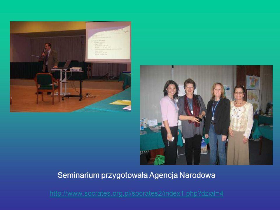 Seminarium przygotowała Agencja Narodowa http://www.socrates.org.pl/socrates2/index1.php?dzial=4 http://www.socrates.org.pl/socrates2/index1.php?dzial