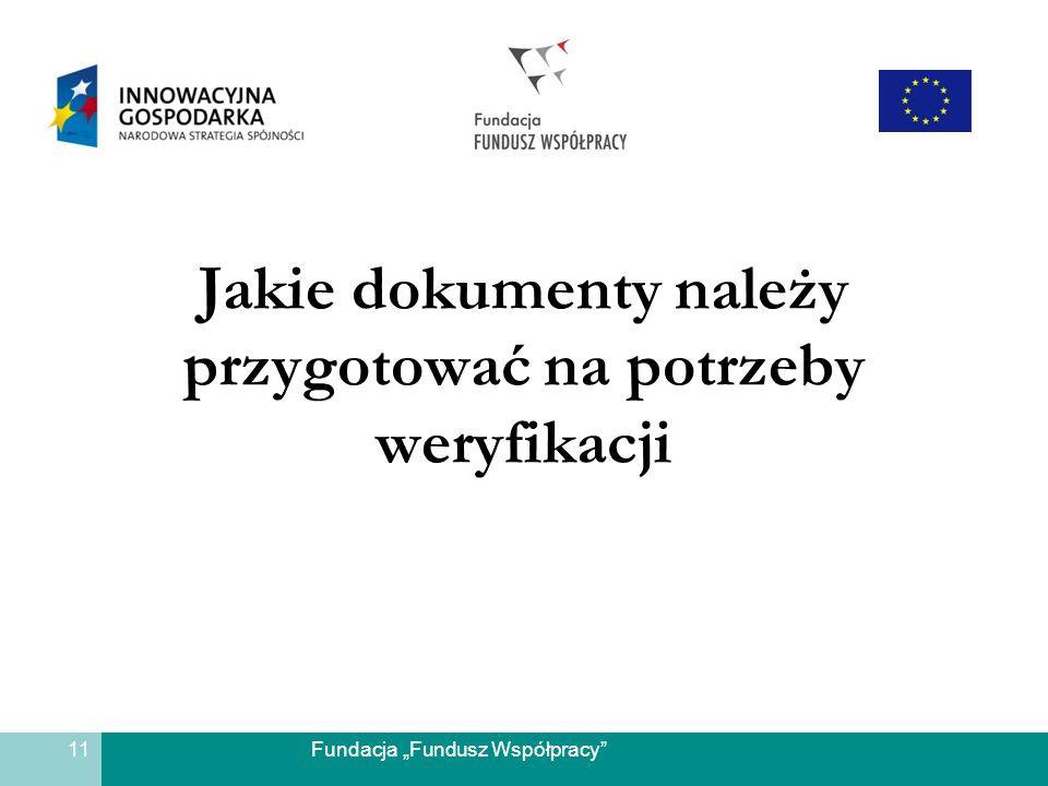 Fundacja Fundusz Współpracy Jakie dokumenty należy przygotować na potrzeby weryfikacji 11