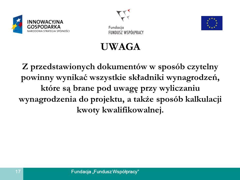 Fundacja Fundusz Współpracy UWAGA Z przedstawionych dokumentów w sposób czytelny powinny wynikać wszystkie składniki wynagrodzeń, które są brane pod u
