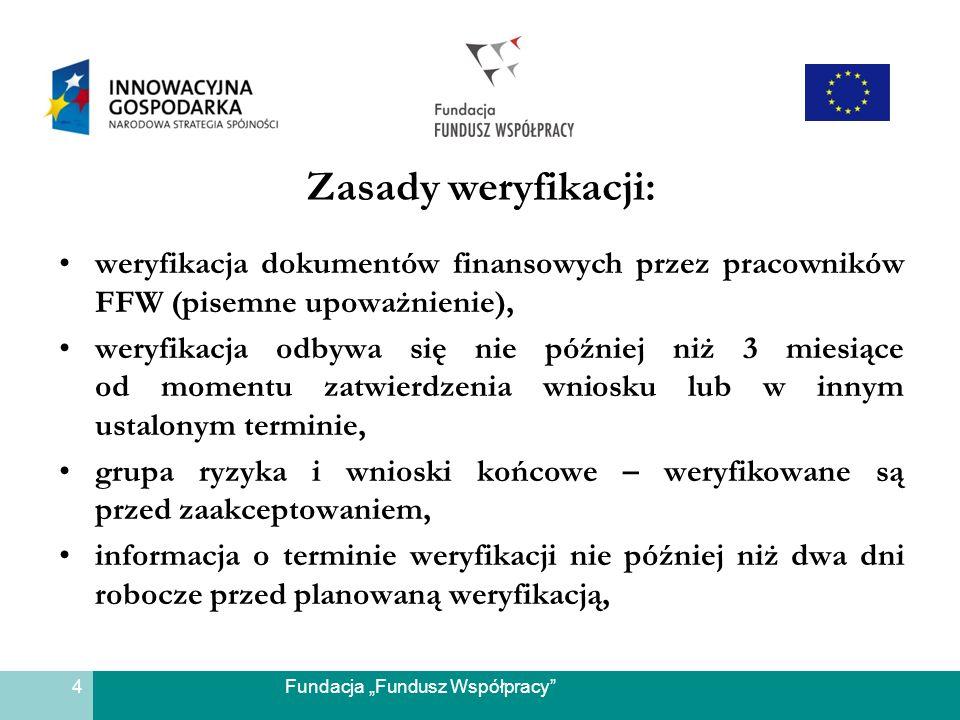 Fundacja Fundusz Współpracy Zasady weryfikacji: weryfikacja dokumentów finansowych przez pracowników FFW (pisemne upoważnienie), weryfikacja odbywa si