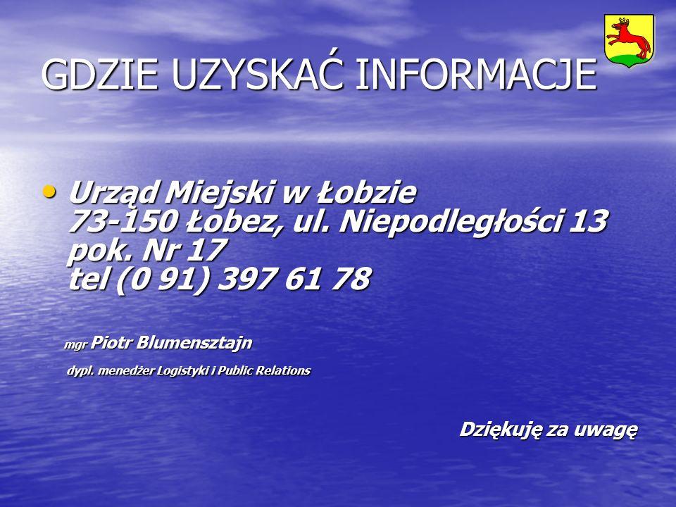 GDZIE UZYSKAĆ INFORMACJE Urząd Miejski w Łobzie 73-150 Łobez, ul. Niepodległości 13 pok. Nr 17 tel (0 91) 397 61 78 Urząd Miejski w Łobzie 73-150 Łobe