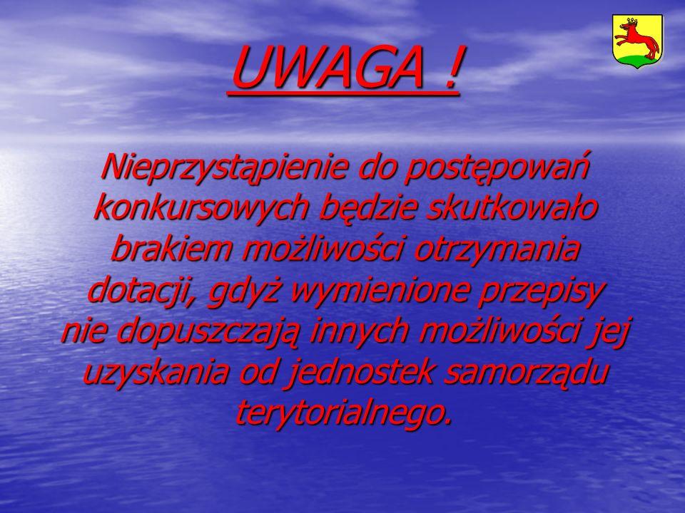 UWAGA ! Nieprzystąpienie do postępowań konkursowych będzie skutkowało brakiem możliwości otrzymania dotacji, gdyż wymienione przepisy nie dopuszczają