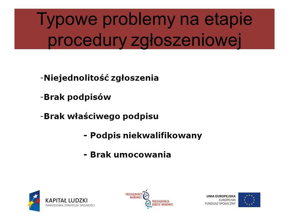 Typowe problemy na etapie procedury zgłoszeniowej -Niejednolitość zgłoszenia -Brak podpisów -Brak właściwego podpisu - Podpis niekwalifikowany - Brak