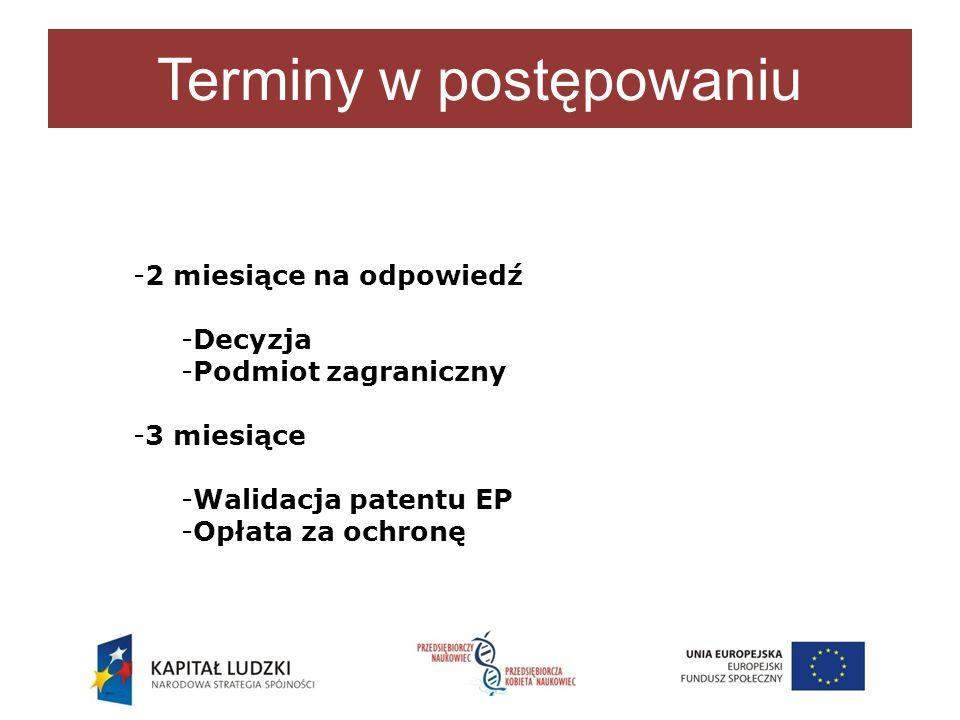 Terminy w postępowaniu -2 miesiące na odpowiedź -Decyzja -Podmiot zagraniczny -3 miesiące -Walidacja patentu EP -Opłata za ochronę