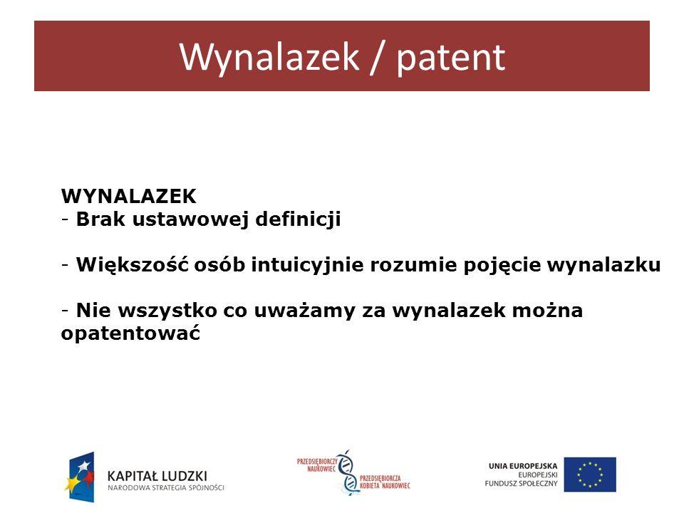 Wynalazek / patent PATENT - Prawna forma ochrony wynalazków pod warunkiem spełnienia warunków -Nowości -Poziomu wynalazczego -Możliwości przemysłowego stosowania - Daje monopol na określonym obszarze - Zakres ochrony określają zastrzeżenia patentowe
