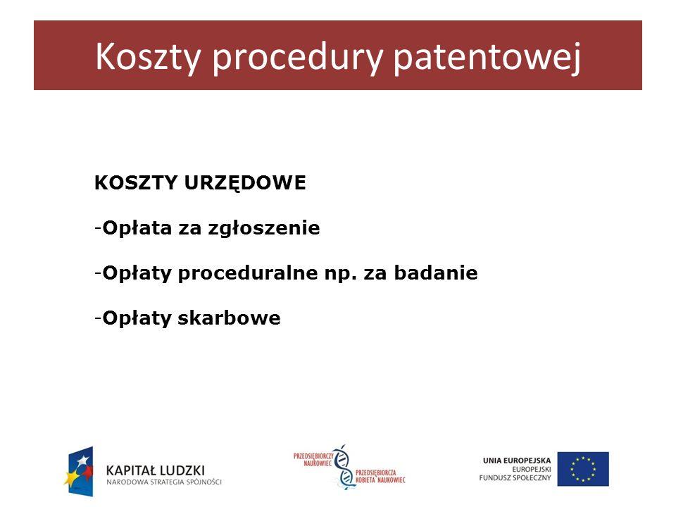 Koszty procedury patentowej KOSZTY URZĘDOWE -Opłata za zgłoszenie -Opłaty proceduralne np. za badanie -Opłaty skarbowe