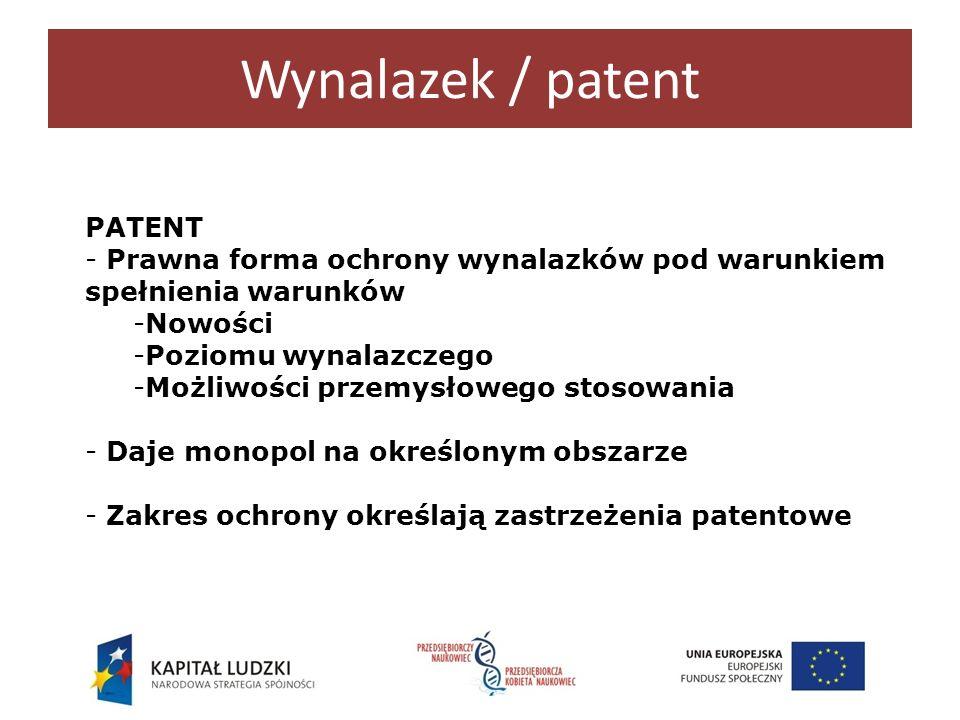 Wynalazek / patent PATENT - Prawna forma ochrony wynalazków pod warunkiem spełnienia warunków -Nowości -Poziomu wynalazczego -Możliwości przemysłowego