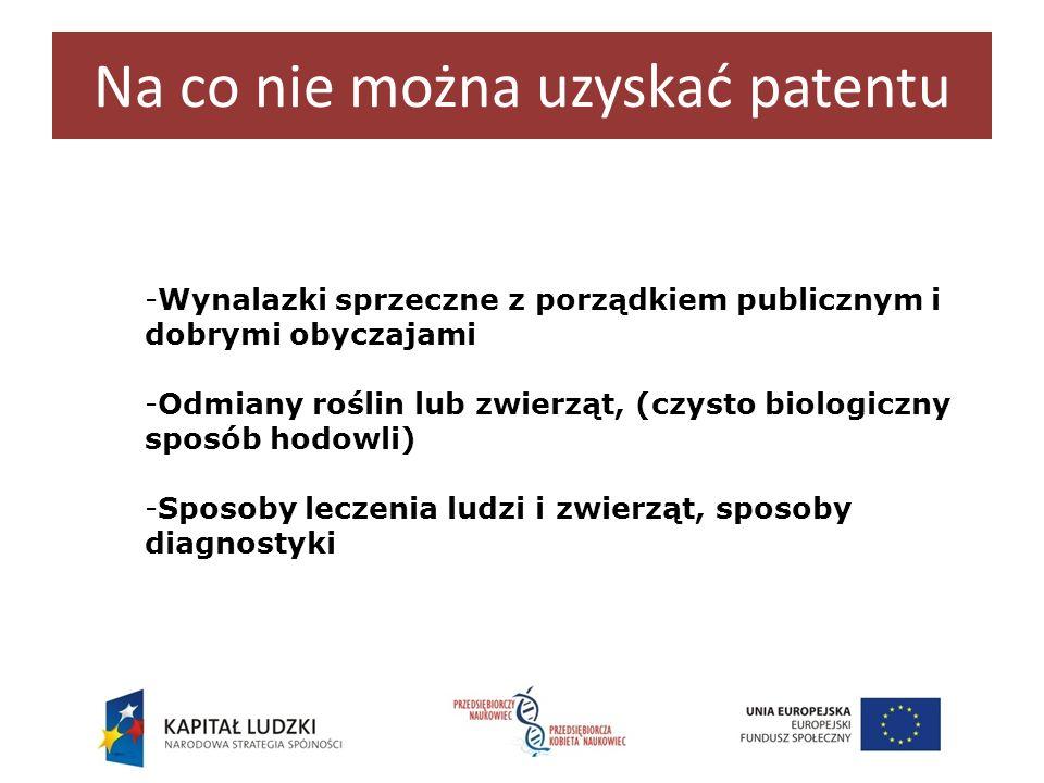 Na co nie można uzyskać patentu -Wynalazki sprzeczne z porządkiem publicznym i dobrymi obyczajami -Odmiany roślin lub zwierząt, (czysto biologiczny sp