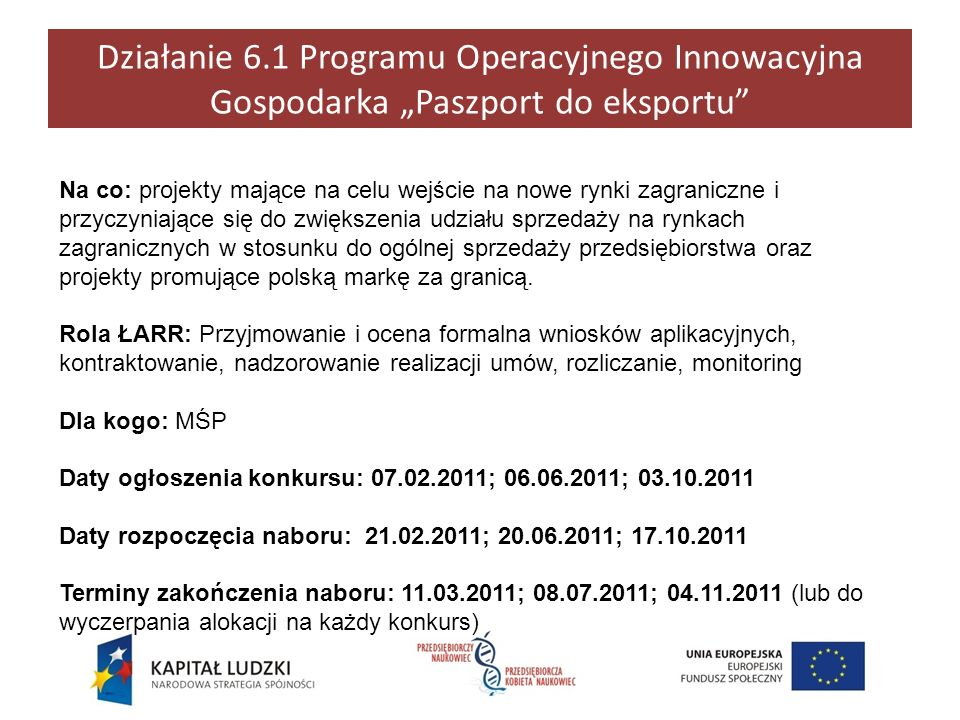 Działanie 6.1 Programu Operacyjnego Innowacyjna Gospodarka Paszport do eksportu Na co: projekty mające na celu wejście na nowe rynki zagraniczne i prz