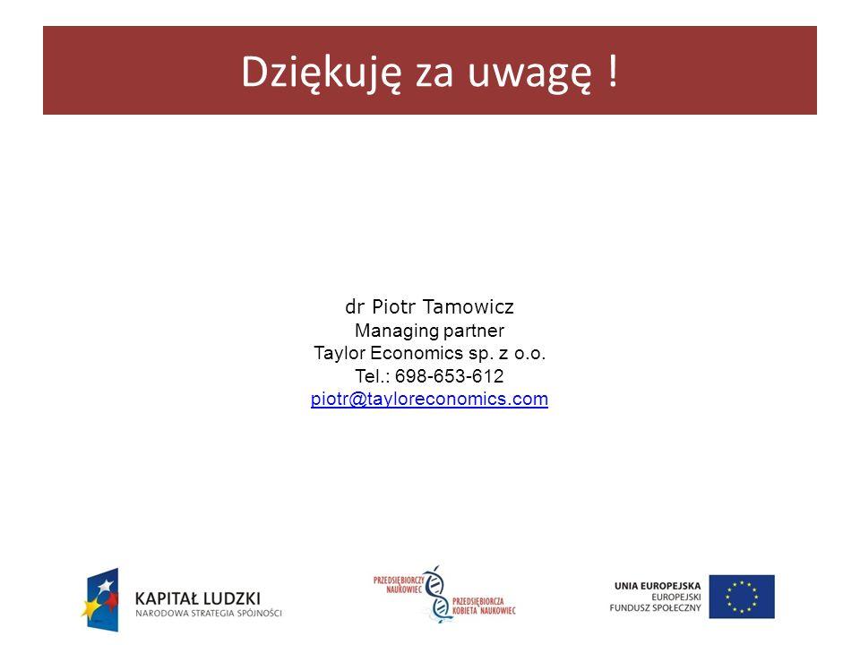 dr Piotr Tamowicz Managing partner Taylor Economics sp. z o.o. Tel.: 698-653-612 piotr@tayloreconomics.com Dziękuję za uwagę !