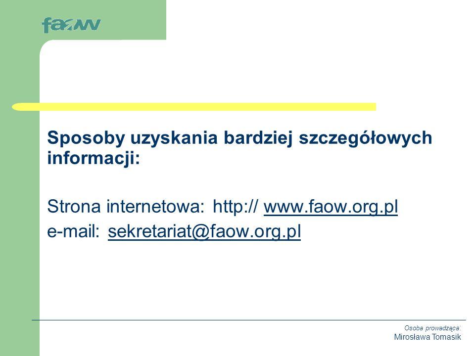 Osoba prowadząca : Mirosława Tomasik Sposoby uzyskania bardziej szczegółowych informacji: Strona internetowa: http:// www.faow.org.plwww.faow.org.pl e-mail: sekretariat@faow.org.plsekretariat@faow.org.pl