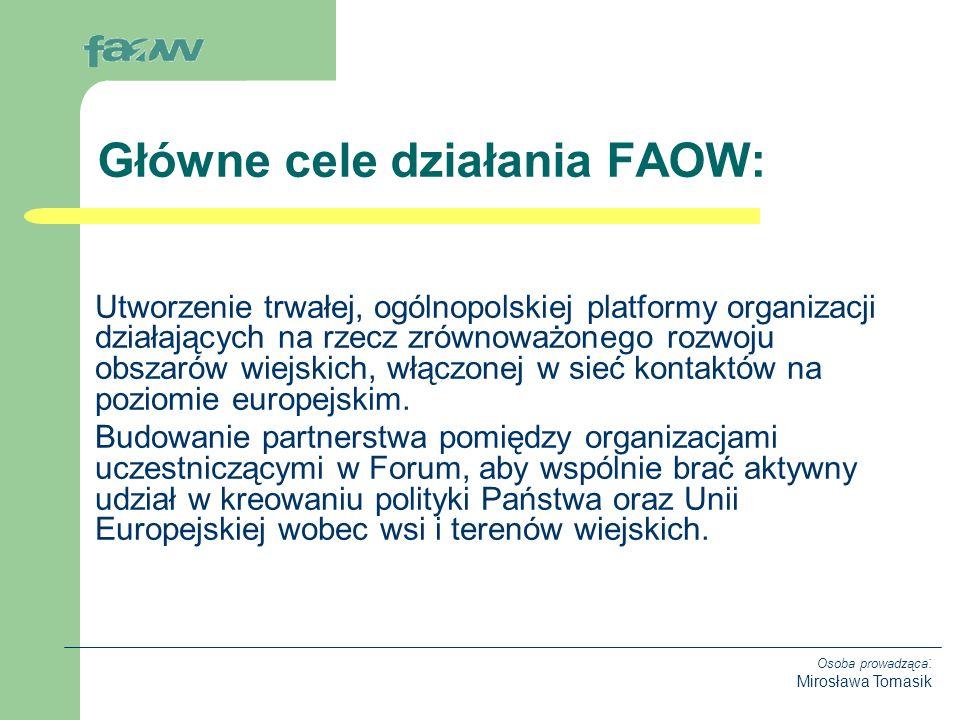 Osoba prowadząca : Mirosława Tomasik Utworzenie trwałej, ogólnopolskiej platformy organizacji działających na rzecz zrównoważonego rozwoju obszarów wiejskich, włączonej w sieć kontaktów na poziomie europejskim.