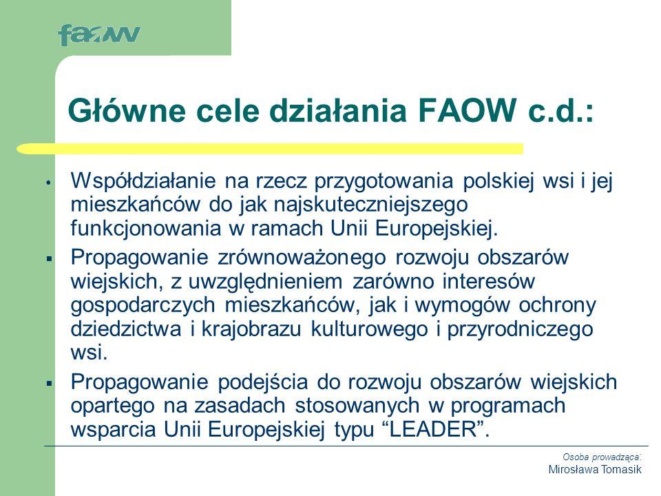 Osoba prowadząca : Mirosława Tomasik Współdziałanie na rzecz przygotowania polskiej wsi i jej mieszkańców do jak najskuteczniejszego funkcjonowania w ramach Unii Europejskiej.