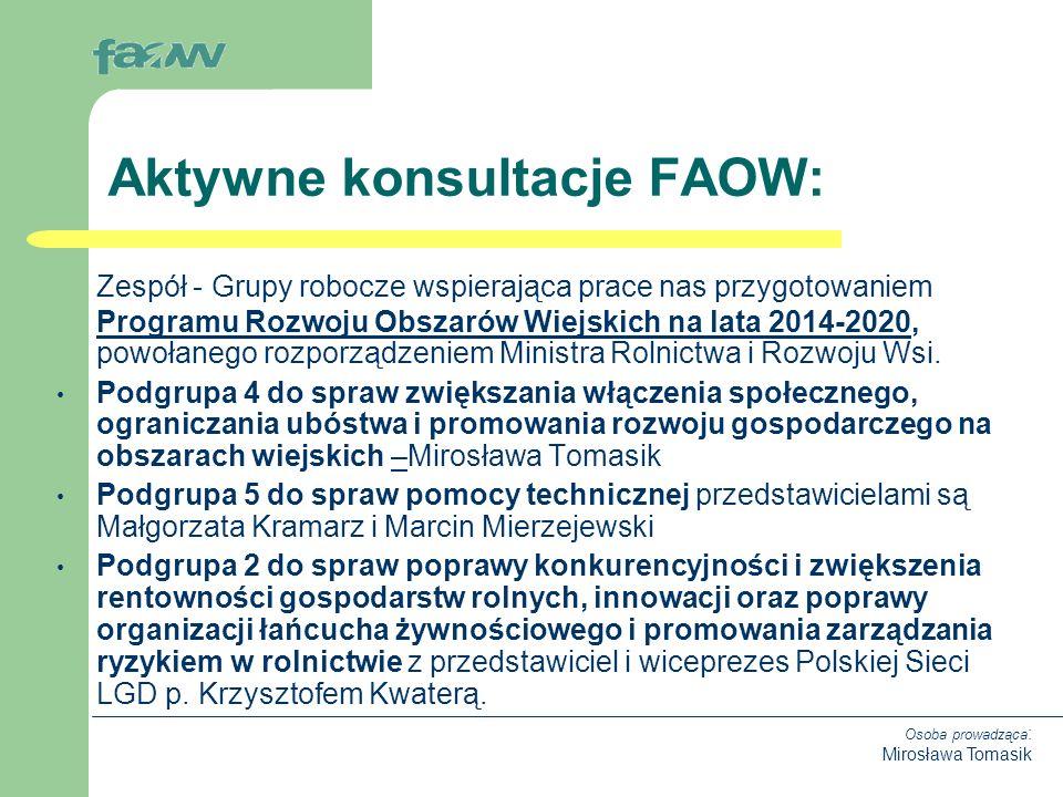 Osoba prowadząca : Mirosława Tomasik Zespół - Grupy robocze wspierająca prace nas przygotowaniem Programu Rozwoju Obszarów Wiejskich na lata 2014-2020, powołanego rozporządzeniem Ministra Rolnictwa i Rozwoju Wsi.