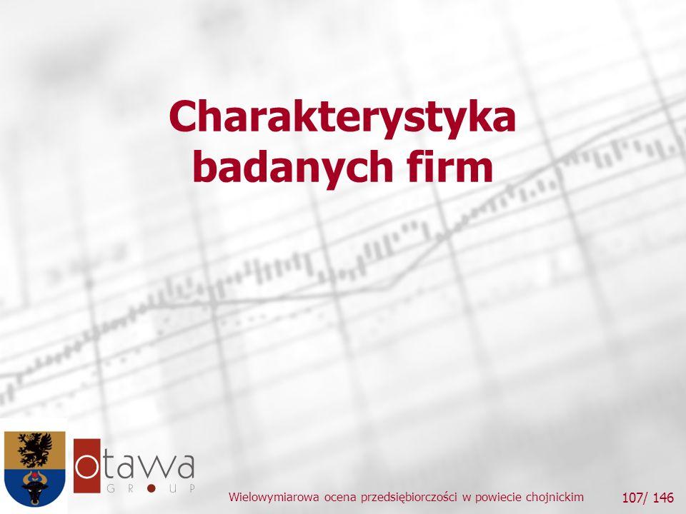 Wielowymiarowa ocena przedsiębiorczości w powiecie chojnickim 107/ 146 Charakterystyka badanych firm