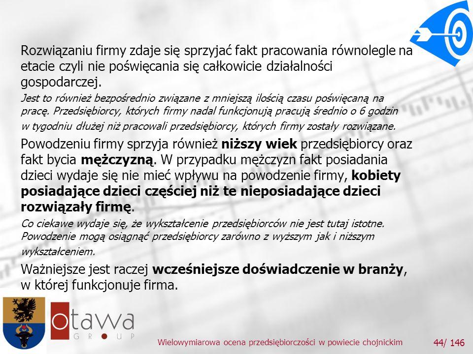 Wielowymiarowa ocena przedsiębiorczości w powiecie chojnickim 44/ 146 Rozwiązaniu firmy zdaje się sprzyjać fakt pracowania równolegle na etacie czyli nie poświęcania się całkowicie działalności gospodarczej.