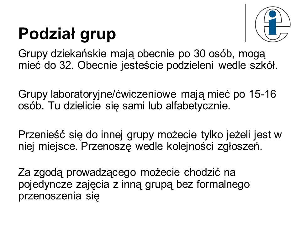 Podział grup Grupy dziekańskie mają obecnie po 30 osób, mogą mieć do 32. Obecnie jesteście podzieleni wedle szkół. Grupy laboratoryjne/ćwiczeniowe maj