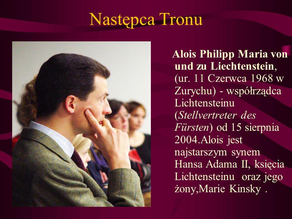 Następca Tronu Alois Philipp Maria von und zu Liechtenstein, (ur. 11 Czerwca 1968 w Zurychu) - współrządca Lichtensteinu (Stellvertreter des Fürsten)