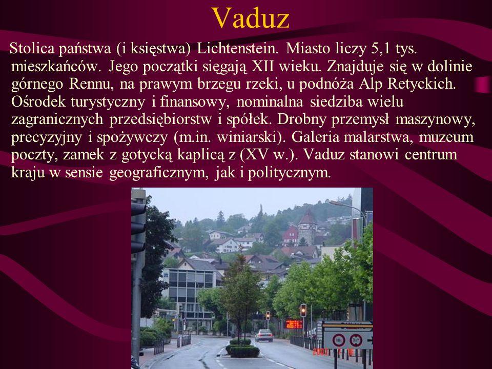 Vaduz Stolica państwa (i księstwa) Lichtenstein. Miasto liczy 5,1 tys. mieszkańców. Jego początki sięgają XII wieku. Znajduje się w dolinie górnego Re