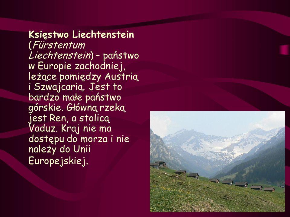 Księstwo Liechtenstein (Fürstentum Liechtenstein) – państwo w Europie zachodniej, leżące pomiędzy Austrią i Szwajcarią. Jest to bardzo małe państwo gó