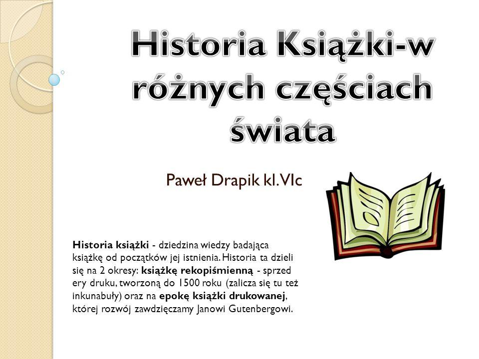Paweł Drapik kl. VIc Historia książki - dziedzina wiedzy badająca książkę od początków jej istnienia. Historia ta dzieli się na 2 okresy: książkę reko