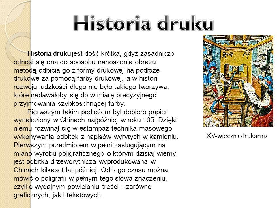 XV-wieczna drukarnia Historia druku jest dość krótka, gdyż zasadniczo odnosi się ona do sposobu nanoszenia obrazu metodą odbicia go z formy drukowej n
