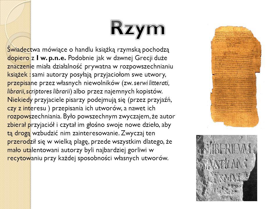 Świadectwa mówiące o handlu książką rzymską pochodzą dopiero z I w. p.n.e. Podobnie jak w dawnej Grecji duże znaczenie miała działalność prywatna w ro