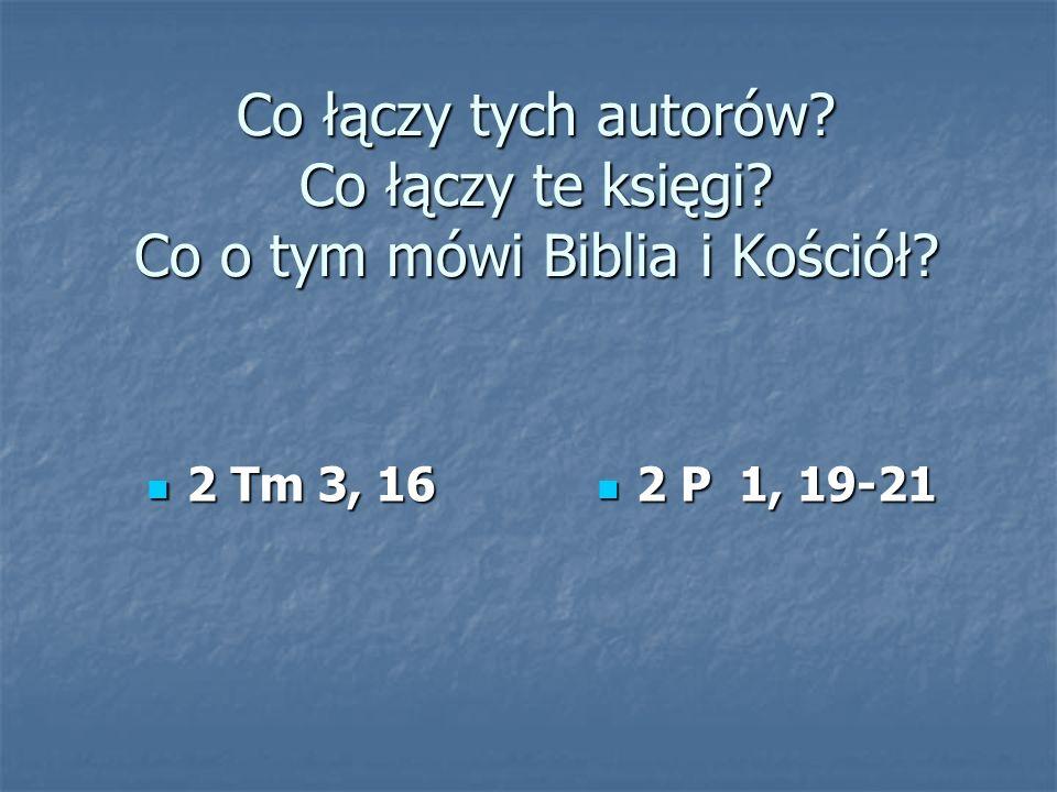 Co łączy tych autorów? Co łączy te księgi? Co o tym mówi Biblia i Kościół? 2 Tm 3, 16 2 Tm 3, 16 2 P 1, 19-21 2 P 1, 19-21