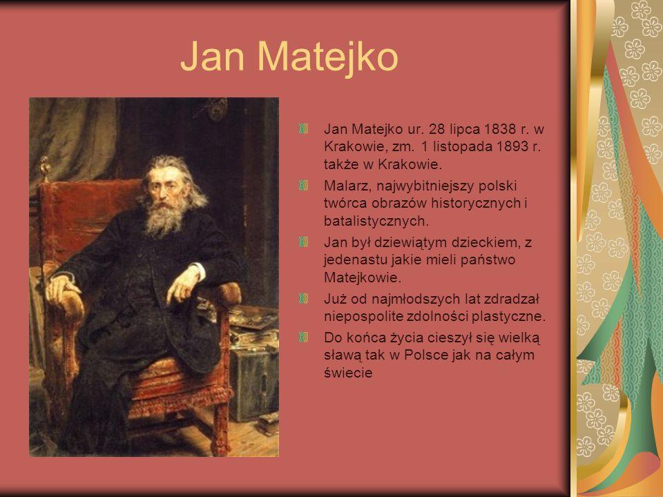 Jan Matejko Jan Matejko ur.28 lipca 1838 r. w Krakowie, zm.