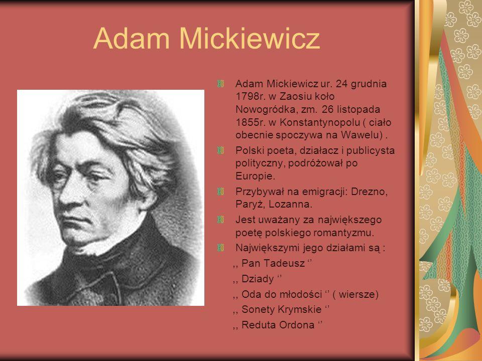 Adam Mickiewicz Adam Mickiewicz ur.24 grudnia 1798r.