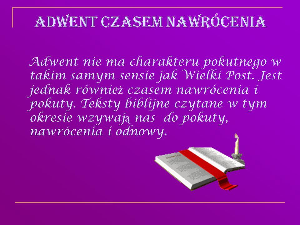 Adwent Adwent, to czas radosnego oczekiwania na spotkanie z Panem i przygotowanie si ę do niego przez pokut ę i oczyszczenie, st ą d kolor szat liturgicznych jest fioletowy.