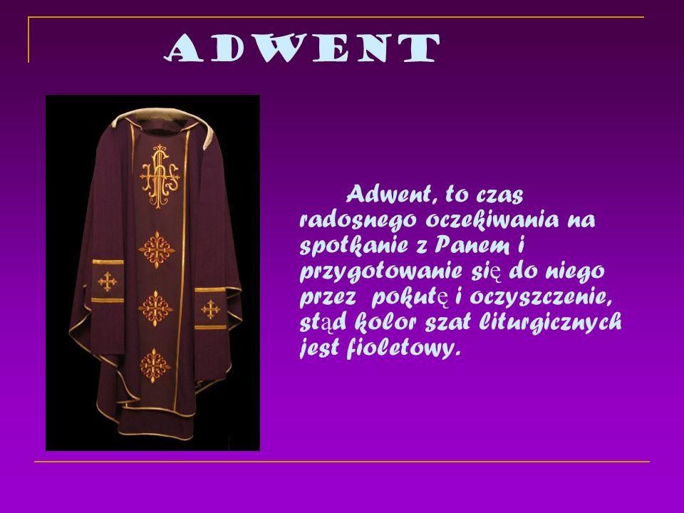 Adwent Adwent, to czas radosnego oczekiwania na spotkanie z Panem i przygotowanie si ę do niego przez pokut ę i oczyszczenie, st ą d kolor szat liturg