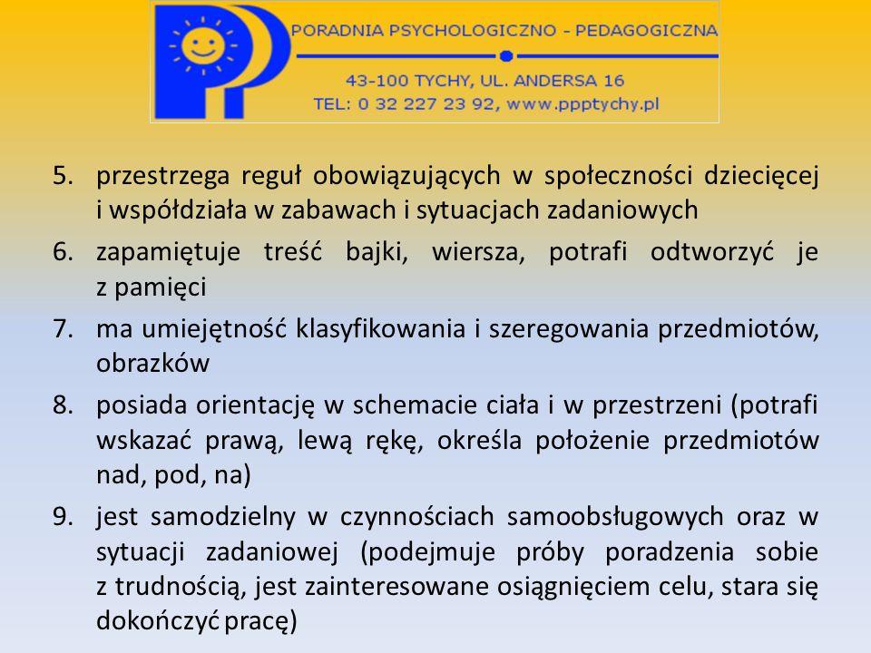 5.przestrzega reguł obowiązujących w społeczności dziecięcej i współdziała w zabawach i sytuacjach zadaniowych 6.zapamiętuje treść bajki, wiersza, pot