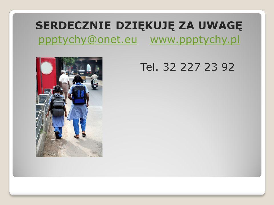 SERDECZNIE DZIĘKUJĘ ZA UWAGĘ ppptychy@onet.euppptychy@onet.eu www.ppptychy.plwww.ppptychy.pl Tel. 32 227 23 92