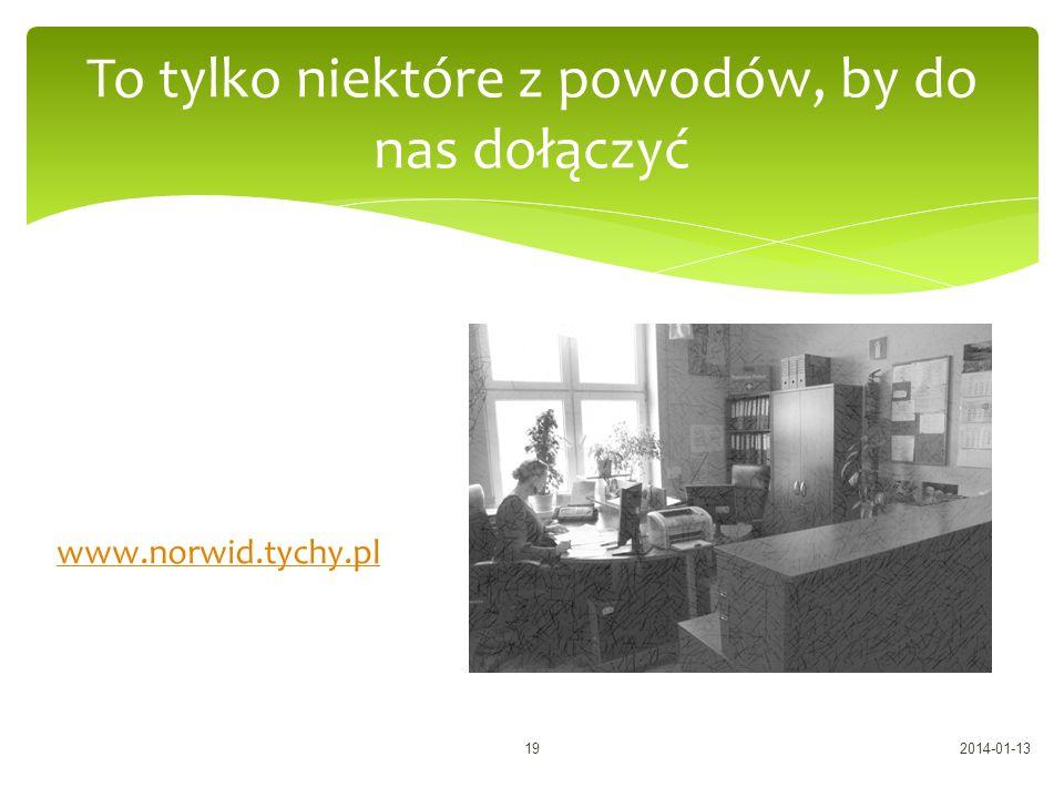www.norwid.tychy.pl To tylko niektóre z powodów, by do nas dołączyć 2014-01-1319