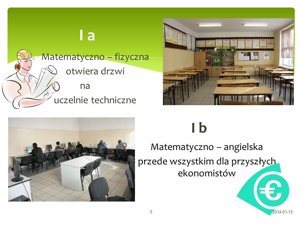 Matematyczno – fizyczna otwiera drzwi na uczelnie techniczne I a I b Matematyczno – angielska przede wszystkim dla przyszłych ekonomistów 2014-01-135