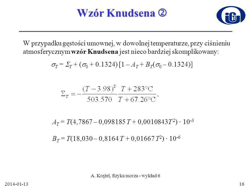 2014-01-13 A. Krężel, fizyka morza - wykład 6 16 Wzór Knudsena Wzór Knudsena W przypadku gęstości umownej, w dowolnej temperaturze, przy ciśnieniu atm