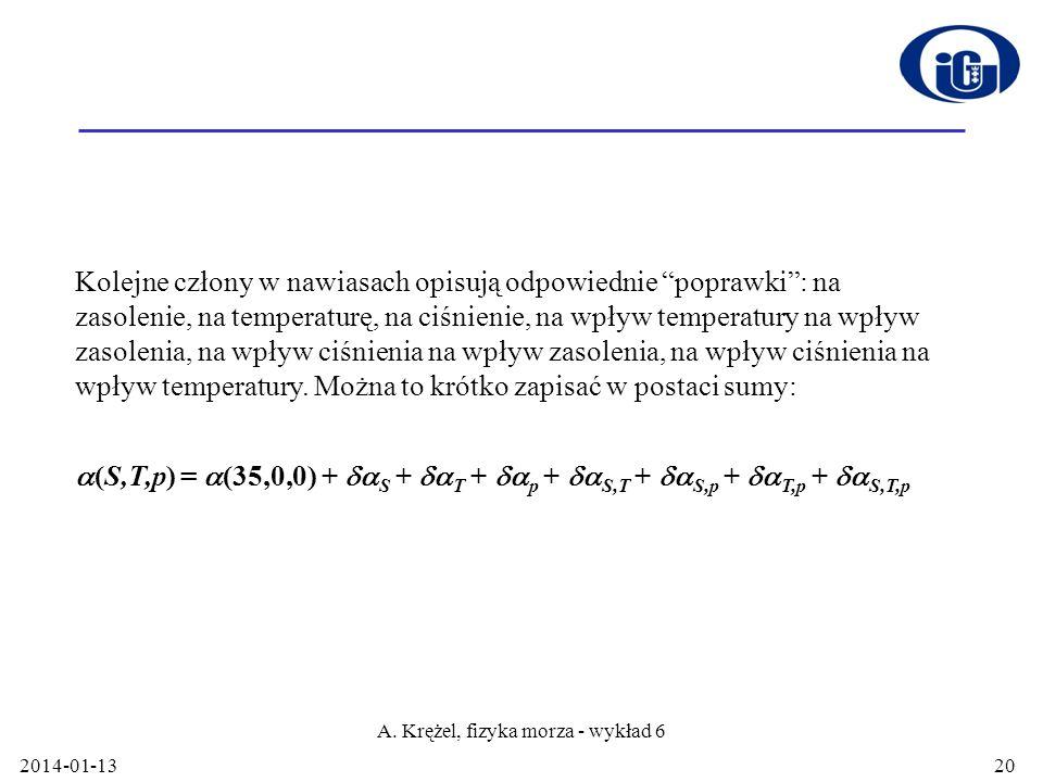 2014-01-13 A. Krężel, fizyka morza - wykład 6 20 Kolejne człony w nawiasach opisują odpowiednie poprawki: na zasolenie, na temperaturę, na ciśnienie,