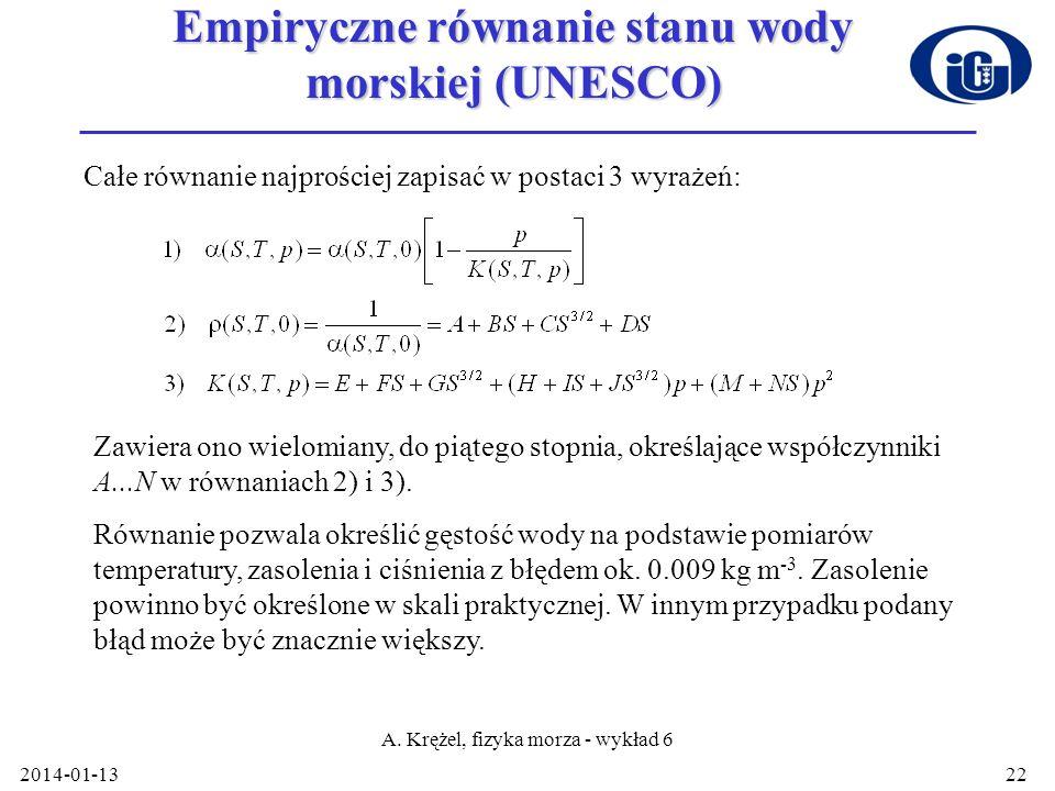 2014-01-13 A. Krężel, fizyka morza - wykład 6 22 Empiryczne równanie stanu wody morskiej (UNESCO) Całe równanie najprościej zapisać w postaci 3 wyraże