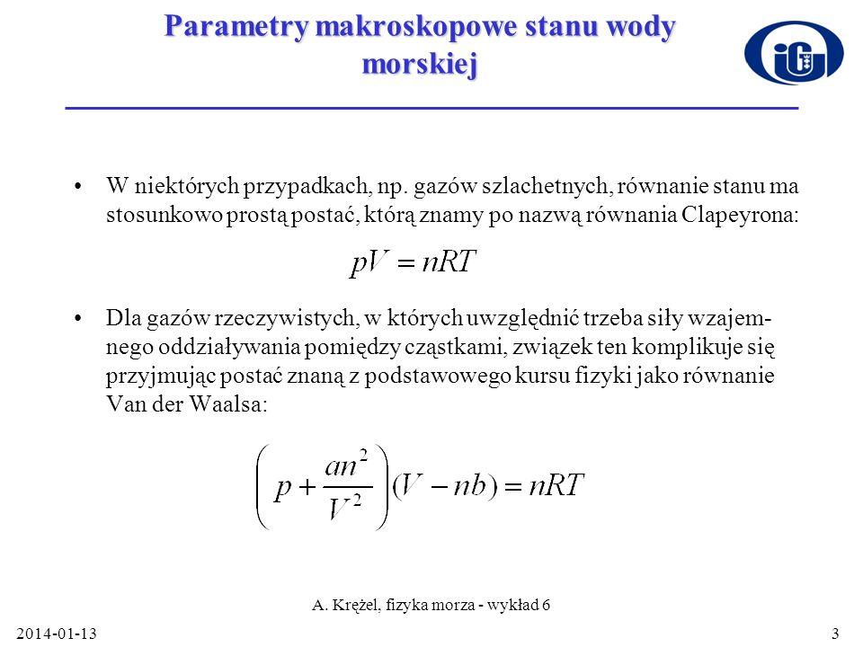 2014-01-13 A. Krężel, fizyka morza - wykład 6 3 Parametry makroskopowe stanu wody morskiej W niektórych przypadkach, np. gazów szlachetnych, równanie