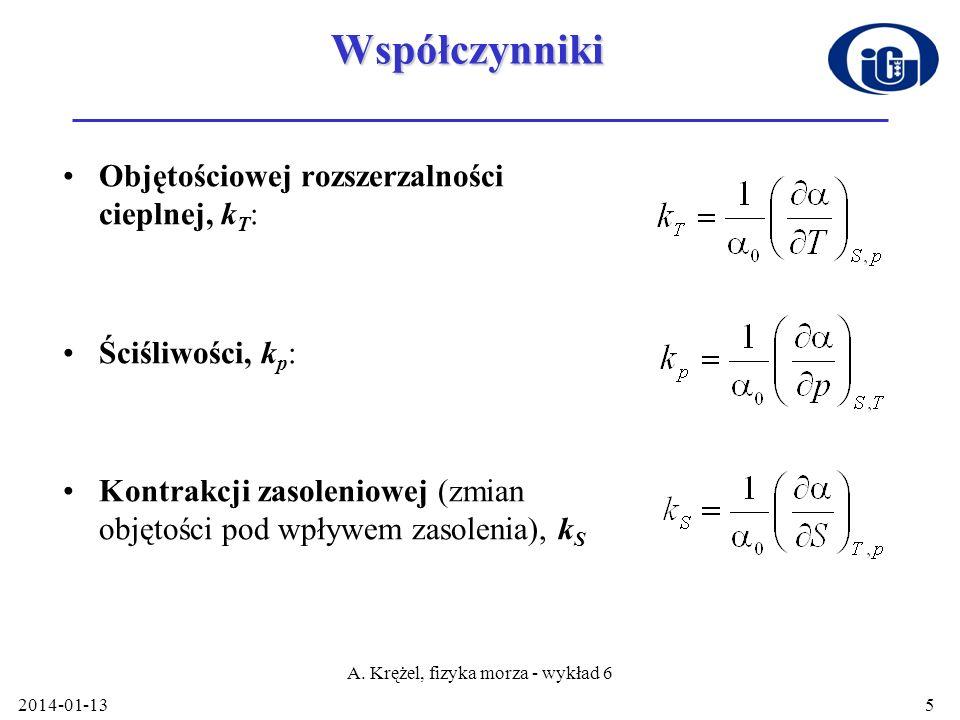 2014-01-13 A. Krężel, fizyka morza - wykład 6 5Współczynniki Objętościowej rozszerzalności cieplnej, k T : Ściśliwości, k p : Kontrakcji zasoleniowej