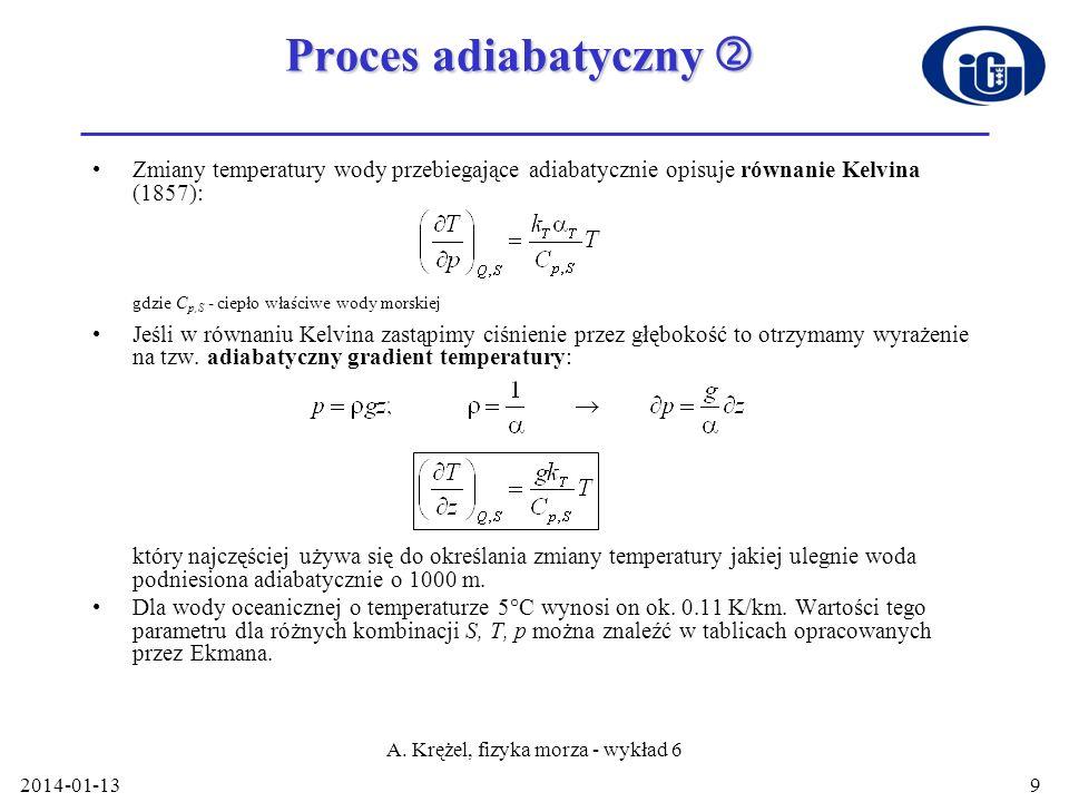 2014-01-13 A. Krężel, fizyka morza - wykład 6 9 Proces adiabatyczny Proces adiabatyczny Zmiany temperatury wody przebiegające adiabatycznie opisuje ró
